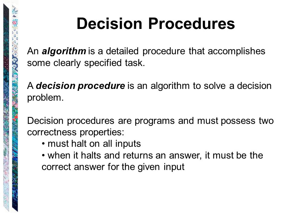 Decision Procedures An algorithm is a detailed procedure that accomplishes some clearly specified task.