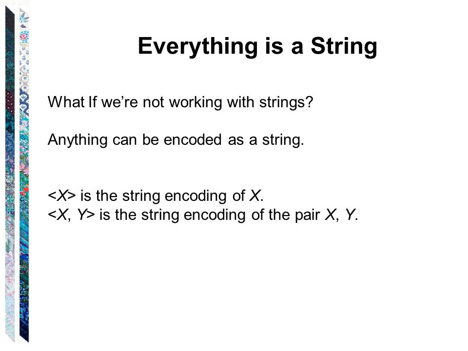 Everything is a String What If we're not working with strings.