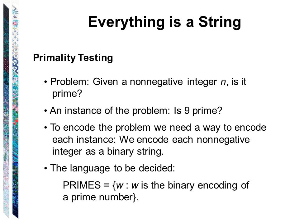 Everything is a String Primality Testing Problem: Given a nonnegative integer n, is it prime.