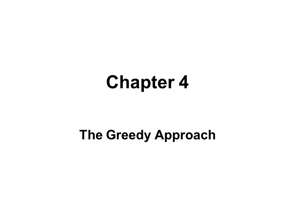 Chapter 4 The Greedy Approach