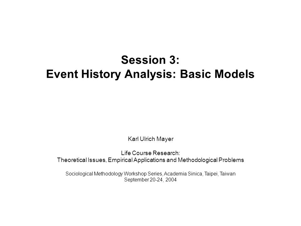 Event History Analysis 2004 /6-1 Parametric models of event history analysis fix a specific probability distribution F(t) for a distribution of waiting times or event time points T.