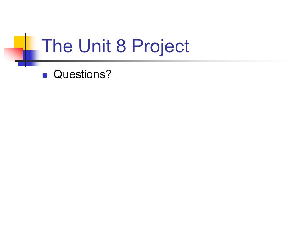 The Unit 8 Project Questions