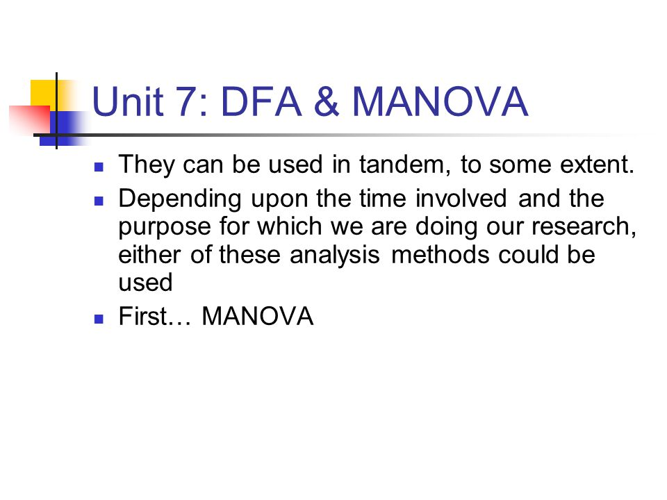 Unit 7: DFA & MANOVA They can be used in tandem, to some extent.