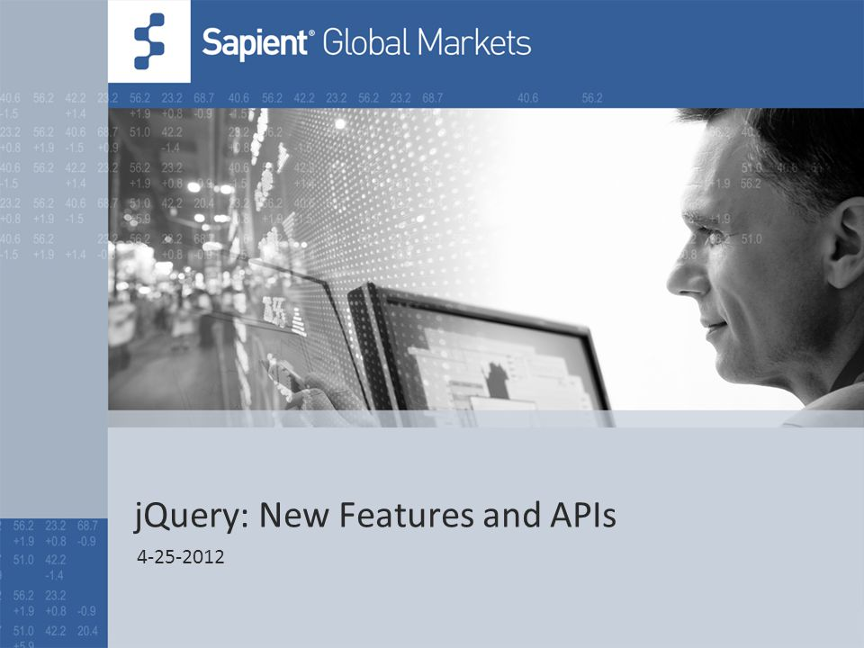 12 © COPYRIGHT 2011 SAPIENT CORPORATION | CONFIDENTIAL Significant New Features of jQuery 1.5+ 1.5 o Rewrite of $.ajax() o Introduction of $.deferred() 1.6 o attr() (use for actual HTML attributes) and prop() (use for DOM properties) This broke stuff o $.holdReady( ) Manage the $.ready() event manually.