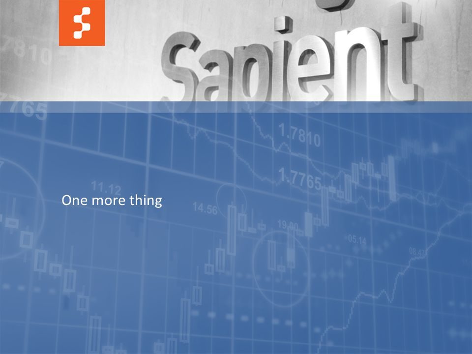 58 © COPYRIGHT 2011 SAPIENT CORPORATION | CONFIDENTIAL One more thing