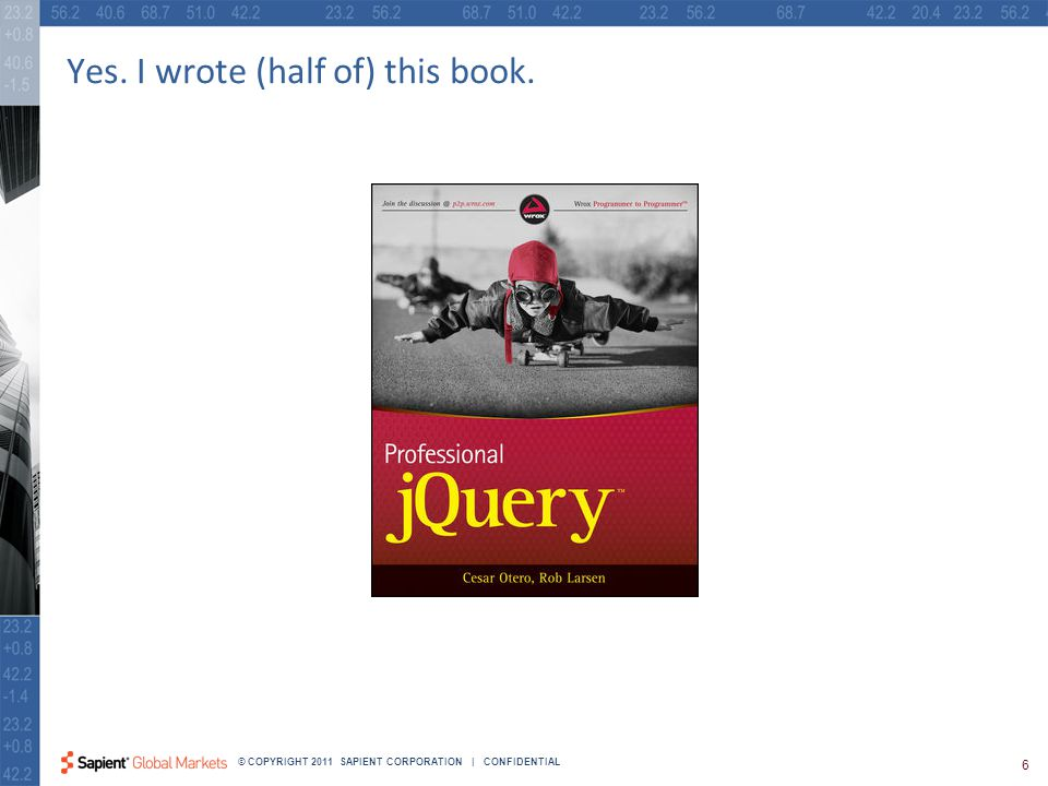 17 © COPYRIGHT 2011 SAPIENT CORPORATION | CONFIDENTIAL $.Deferred() jQuery's implementation adds several useful enhancements.