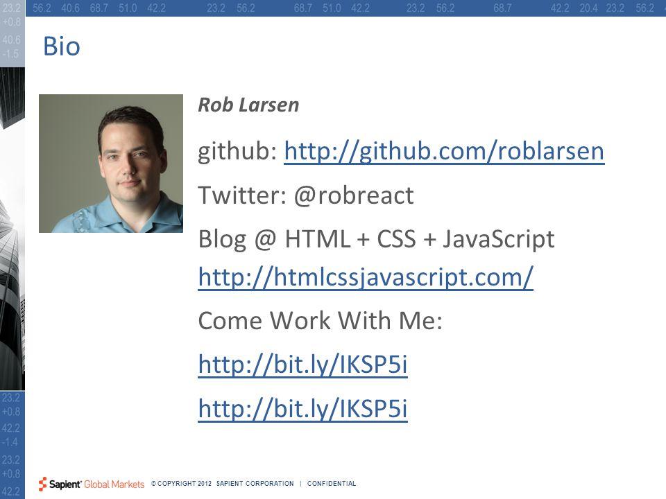 60 © COPYRIGHT 2012 SAPIENT CORPORATION | CONFIDENTIAL Bio Rob Larsen github: http://github.com/roblarsenhttp://github.com/roblarsen Twitter: @robreact Blog @ HTML + CSS + JavaScript http://htmlcssjavascript.com/ http://htmlcssjavascript.com/ Come Work With Me: http://bit.ly/IKSP5i
