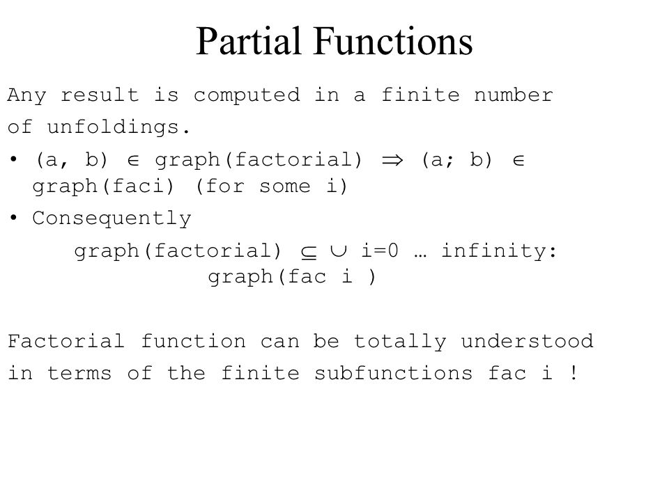 Partial Functions Any result is computed in a finite number of unfoldings.
