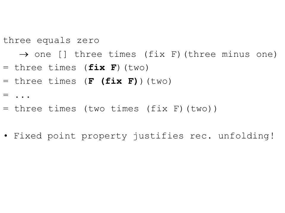 three equals zero  one [] three times (fix F)(three minus one) = three times (fix F)(two) = three times (F (fix F))(two) =...