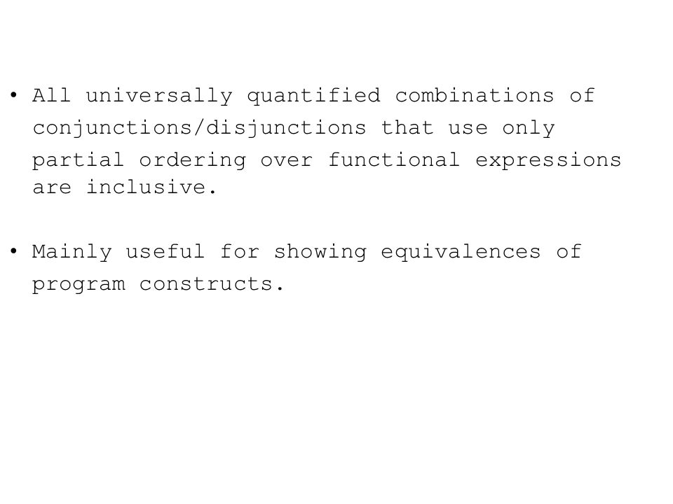 All universally quantified combinations of conjunctions/disjunctions that use only partial ordering over functional expressions are inclusive.