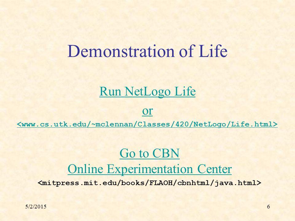 5/2/20156 Demonstration of Life Go to CBN Online Experimentation Center Run NetLogo Life or
