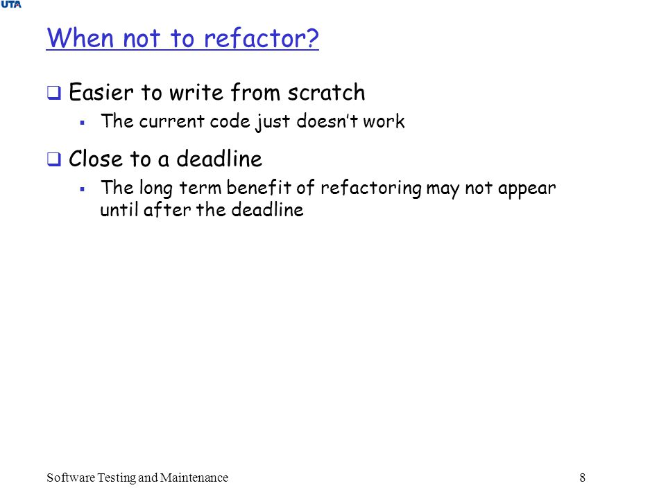Software Testing and Maintenance 8 When not to refactor.