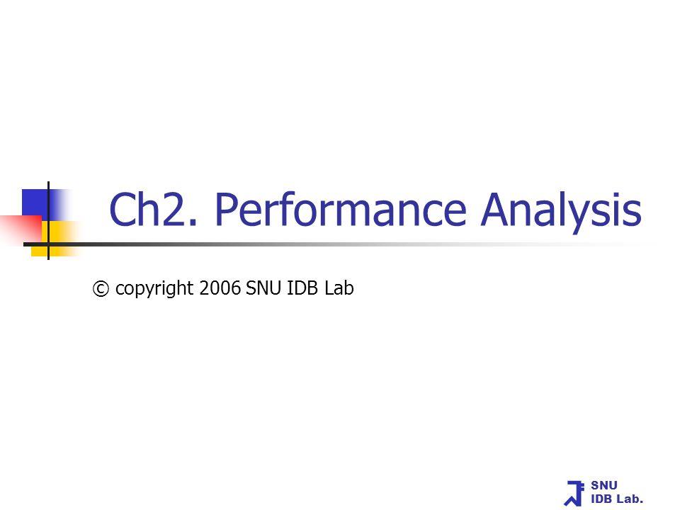 SNU IDB Lab. Ch2. Performance Analysis © copyright 2006 SNU IDB Lab