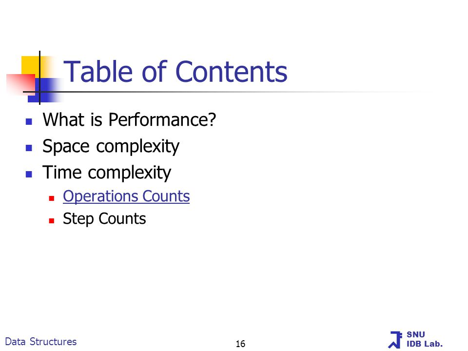 SNU IDB Lab. Data Structures 16 Table of Contents What is Performance.