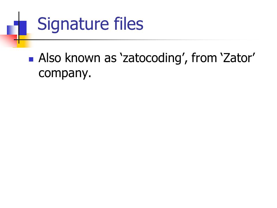 Signature files Also known as 'zatocoding', from 'Zator' company.