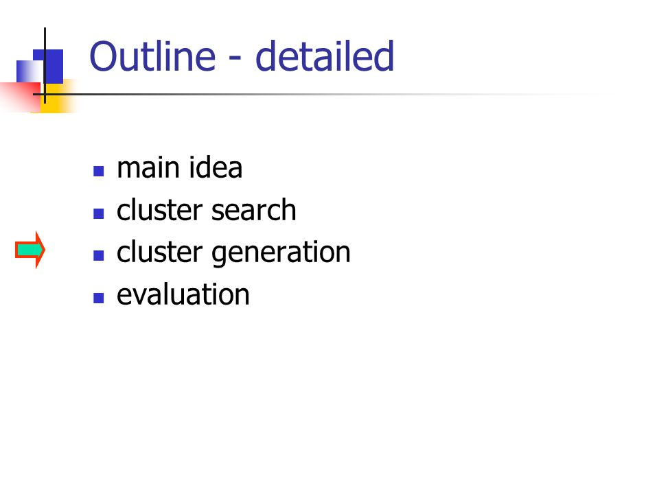 Outline - detailed main idea cluster search cluster generation evaluation
