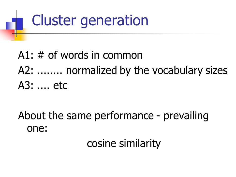 Cluster generation A1: # of words in common A2:........ normalized by the vocabulary sizes A3:.... etc About the same performance - prevailing one: co