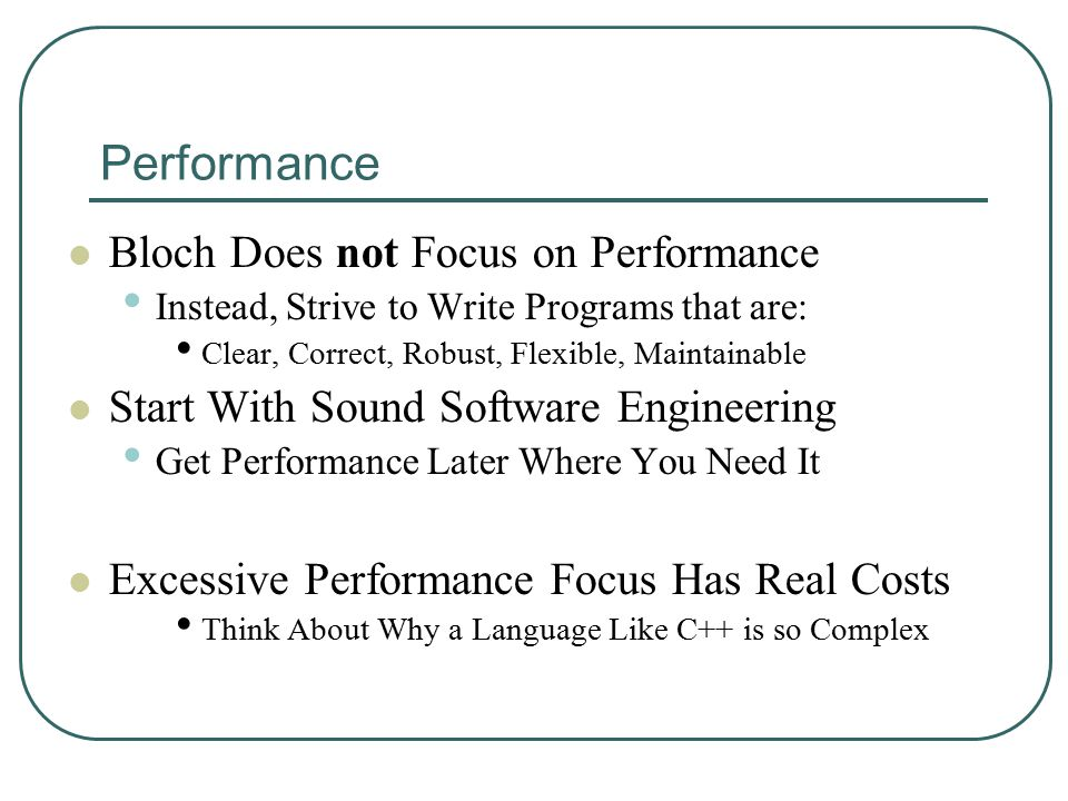 Performance Bloch Does not Focus on Performance Instead, Strive to Write Programs that are: Clear, Correct, Robust, Flexible, Maintainable Start With