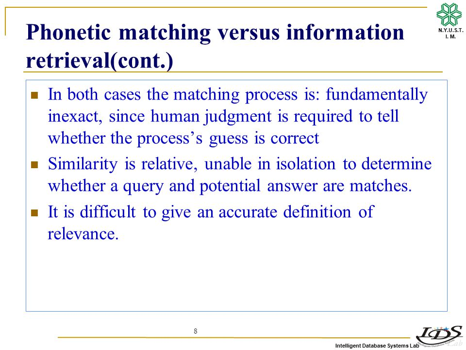 Intelligent Database Systems Lab N.Y.U.S.T. I. M. 8 Phonetic matching versus information retrieval(cont.) In both cases the matching process is: funda