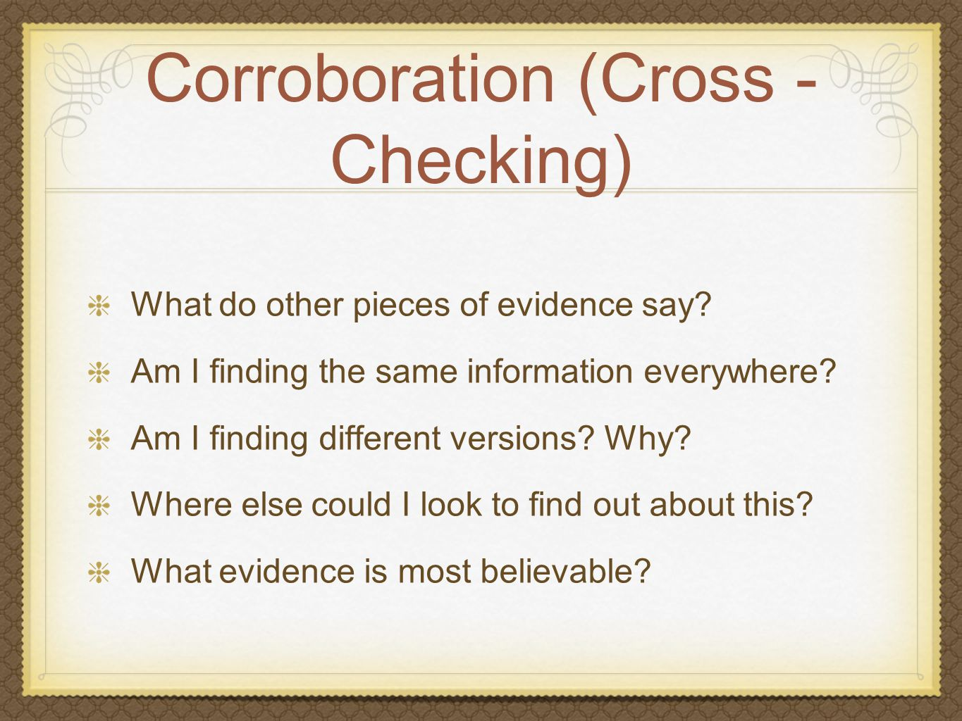 Corroboration (Cross - Checking) What do other pieces of evidence say.