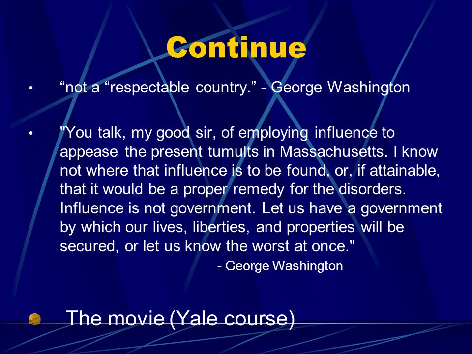 Continue not a respectable country. - George Washington You talk, my good sir, of employing influence to appease the present tumults in Massachusetts.