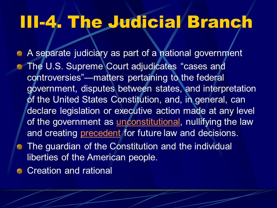 III-4. The Judicial Branch A separate judiciary as part of a national government The U.S.