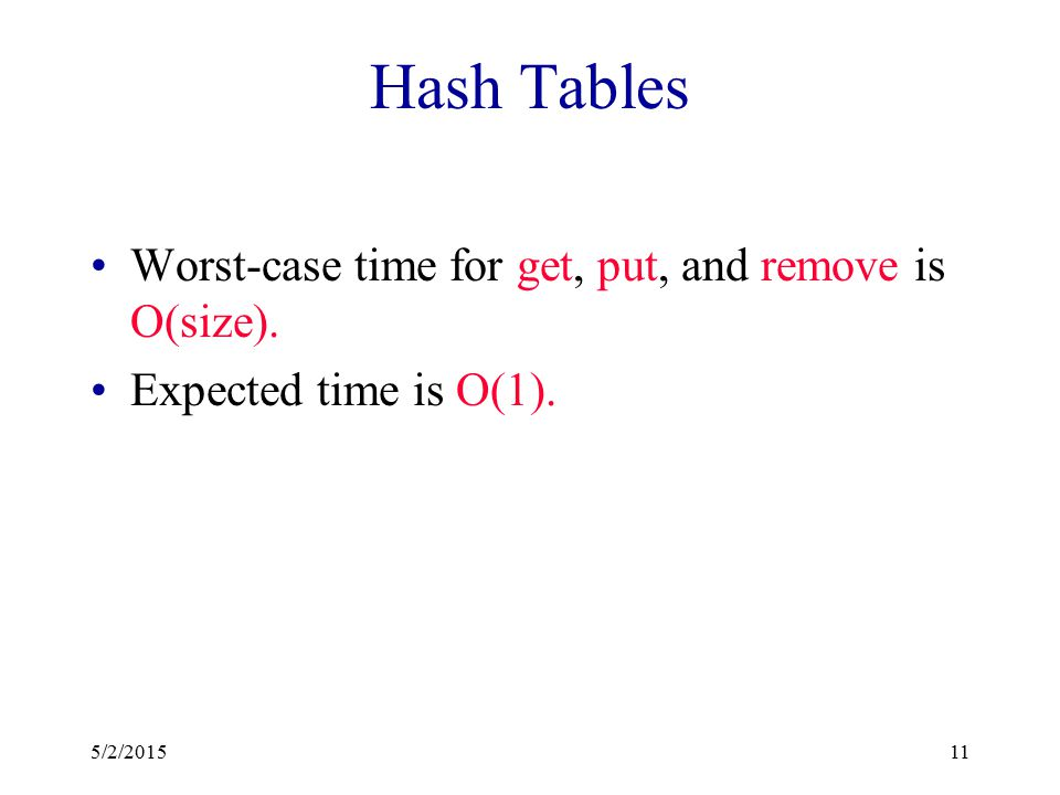 Skip Lists Worst-case time for get, put, and remove is O(size). Expected time is O(log size). We'll skip skip lists. 5/2/201510