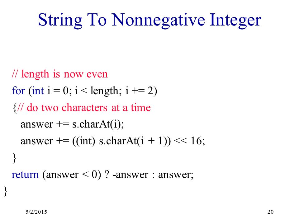 String To Nonnegative Integer public static int integer(String s) { int length = s.length(); // number of characters in s int answer = 0; if (length %