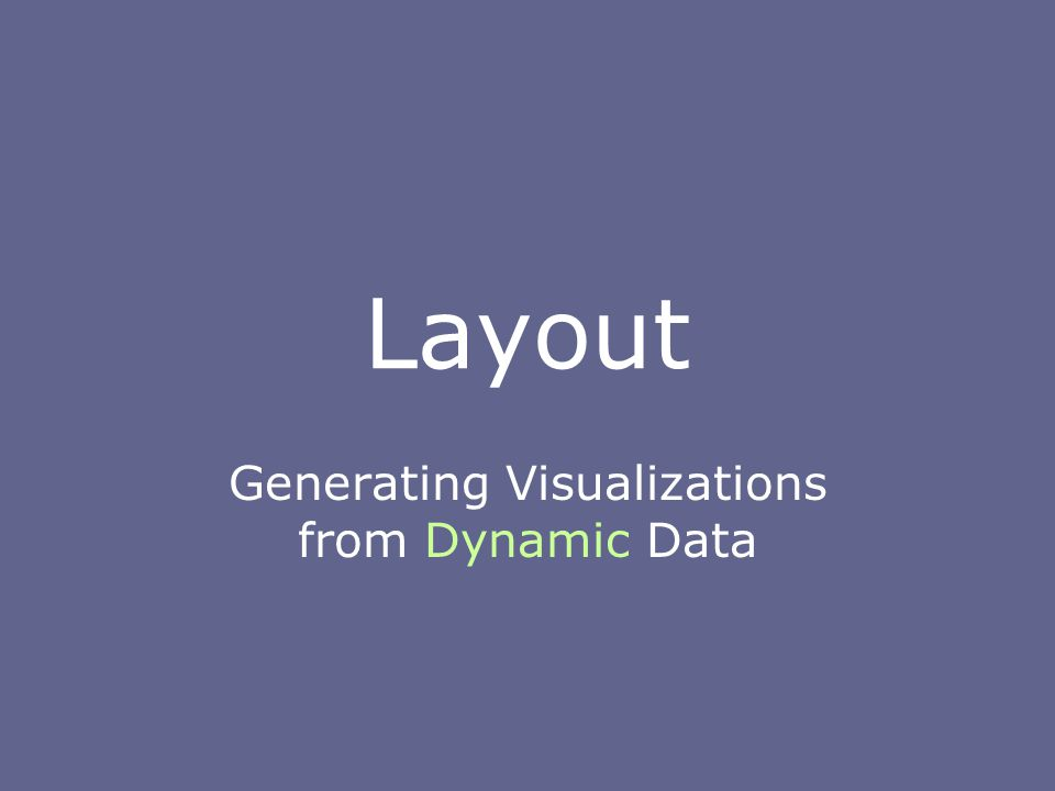 Layout Generating Visualizations from Dynamic Data
