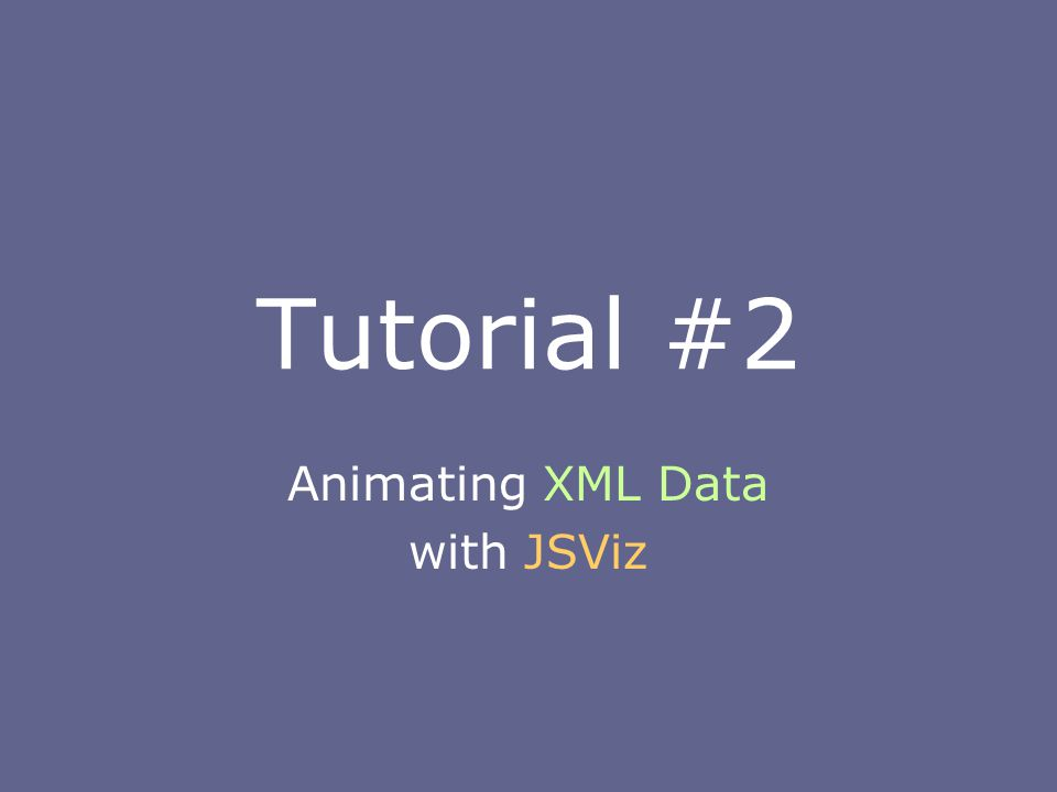 Tutorial #2 Animating XML Data with JSViz