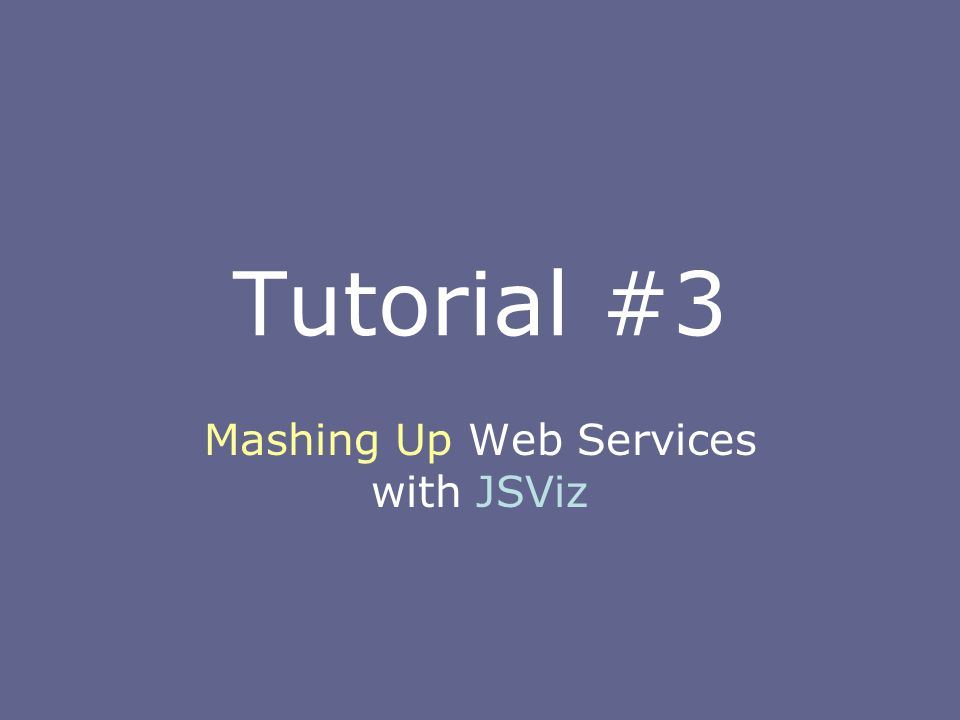 Tutorial #3 Mashing Up Web Services with JSViz