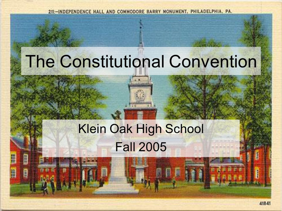 The Constitutional Convention Klein Oak High School Fall 2005