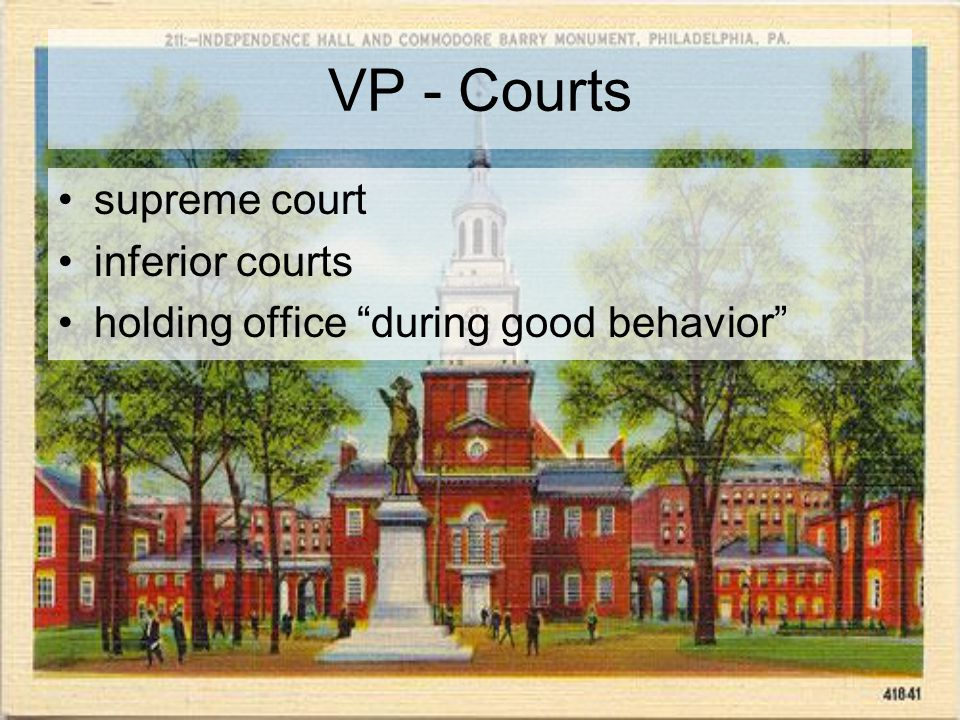 VP - Courts supreme court inferior courts holding office during good behavior