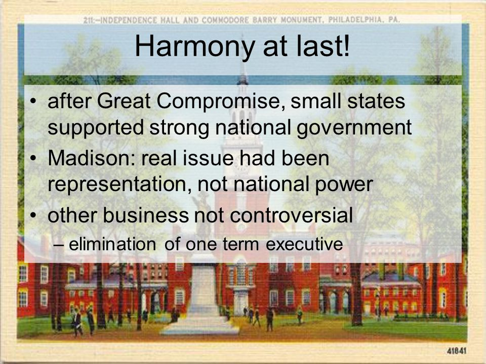 Harmony at last! after Great Compromise, small states supported strong national government Madison: real issue had been representation, not national p