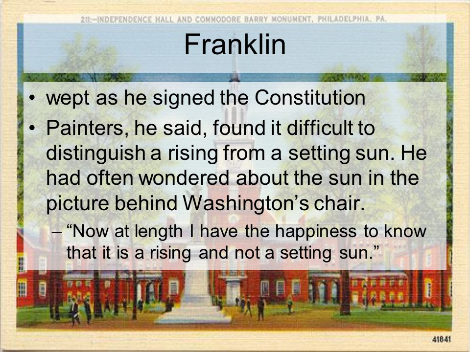 Franklin wept as he signed the Constitution Painters, he said, found it difficult to distinguish a rising from a setting sun.