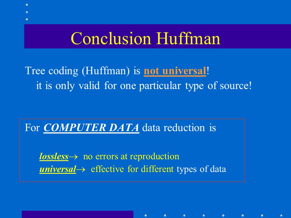 Conclusion Huffman Tree coding (Huffman) is not universal.