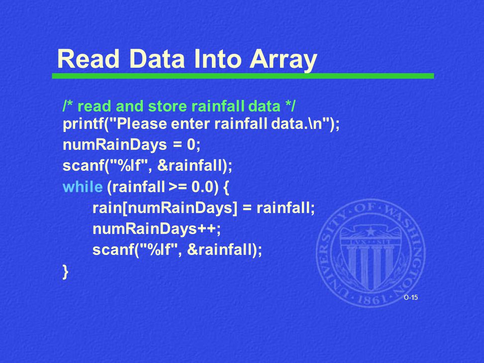 O-15 Read Data Into Array /* read and store rainfall data */ printf(