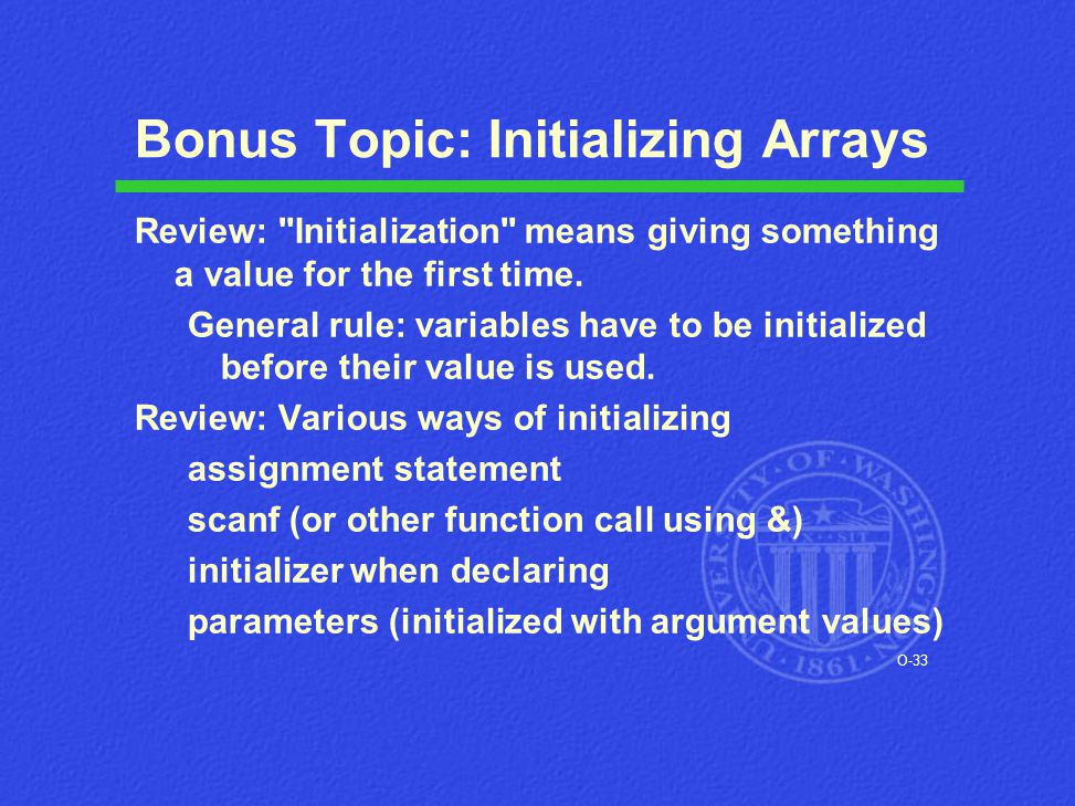 O-33 Bonus Topic: Initializing Arrays Review: