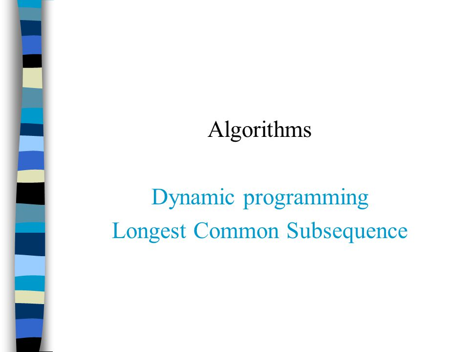 Algorithms Dynamic programming Longest Common Subsequence