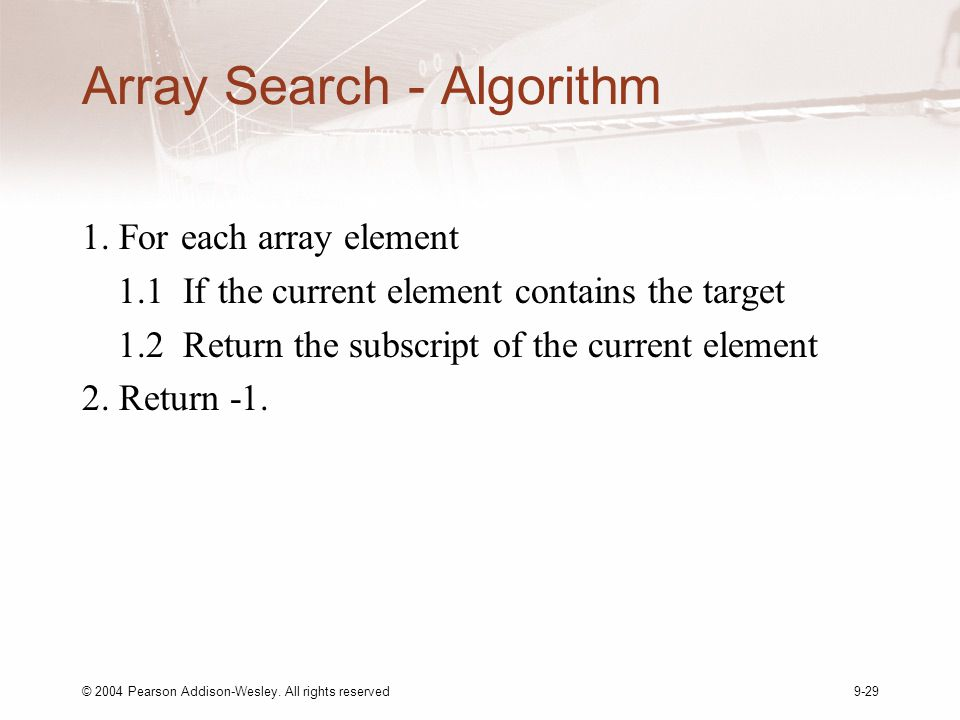 © 2004 Pearson Addison-Wesley. All rights reserved9-29 Array Search - Algorithm 1.