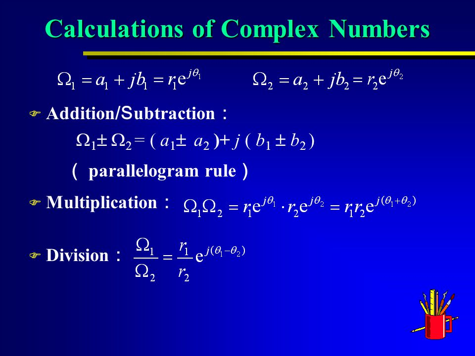F Multiplication : F Division : Calculations of Complex Numbers  Addition /S ubtraction :  1   2 = ( a 1  a 2 )+ j ( b 1  b 2 ) ( parallelogram rule )
