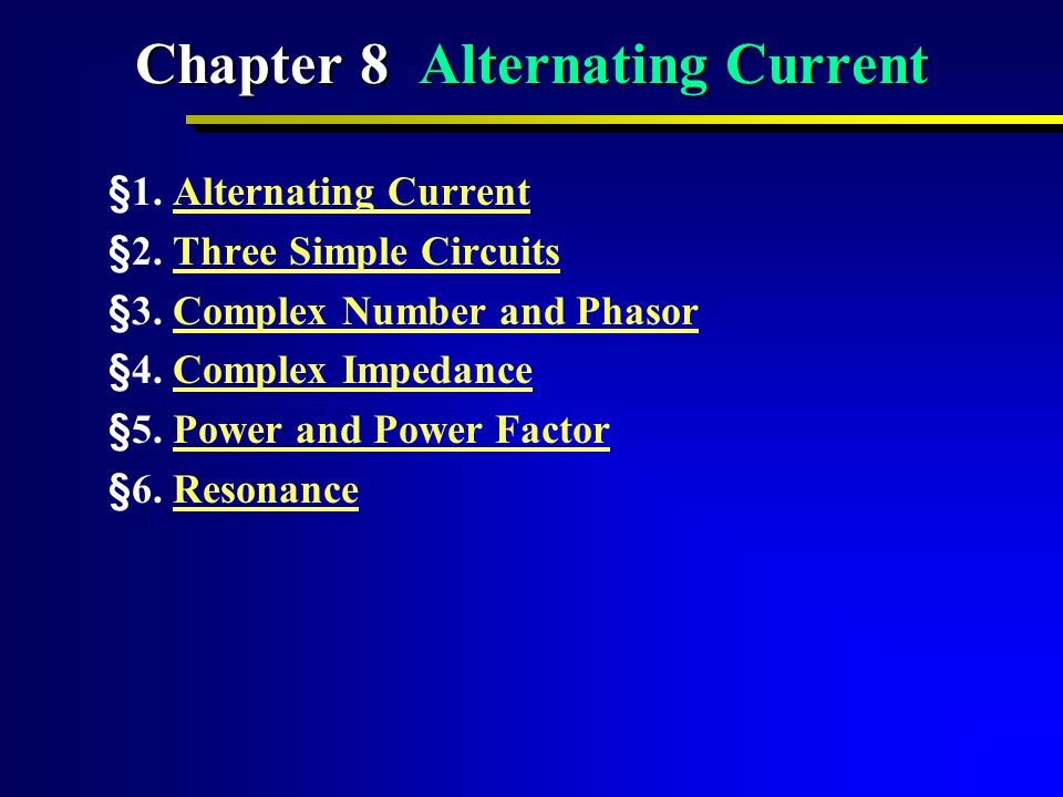 Chapter 8 Alternating Current §1.Alternating CurrentAlternating Current §2.