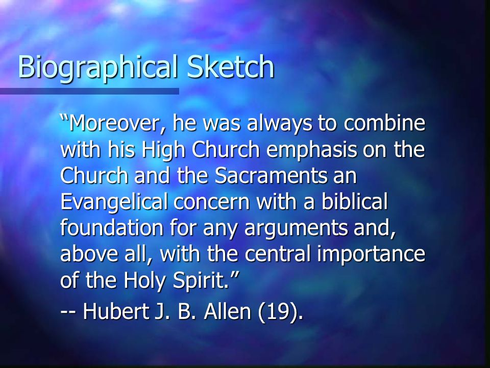 """Biographical Sketch """"Moreover, he was always to combine with his High Church emphasis on the Church and the Sacraments an Evangelical concern with a b"""