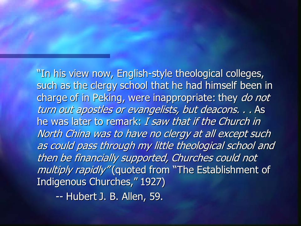 In his view now, English-style theological colleges, such as the clergy school that he had himself been in charge of in Peking, were inappropriate: they do not turn out apostles or evangelists, but deacons...