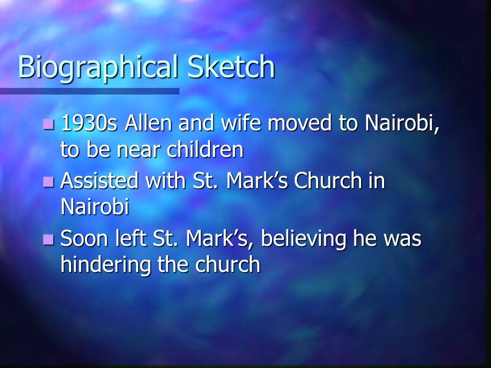 Biographical Sketch 1930s Allen and wife moved to Nairobi, to be near children 1930s Allen and wife moved to Nairobi, to be near children Assisted wit