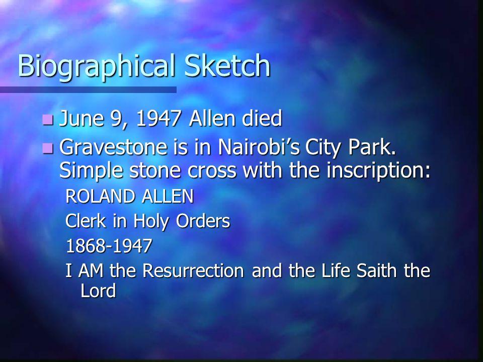 Biographical Sketch June 9, 1947 Allen died June 9, 1947 Allen died Gravestone is in Nairobi's City Park.