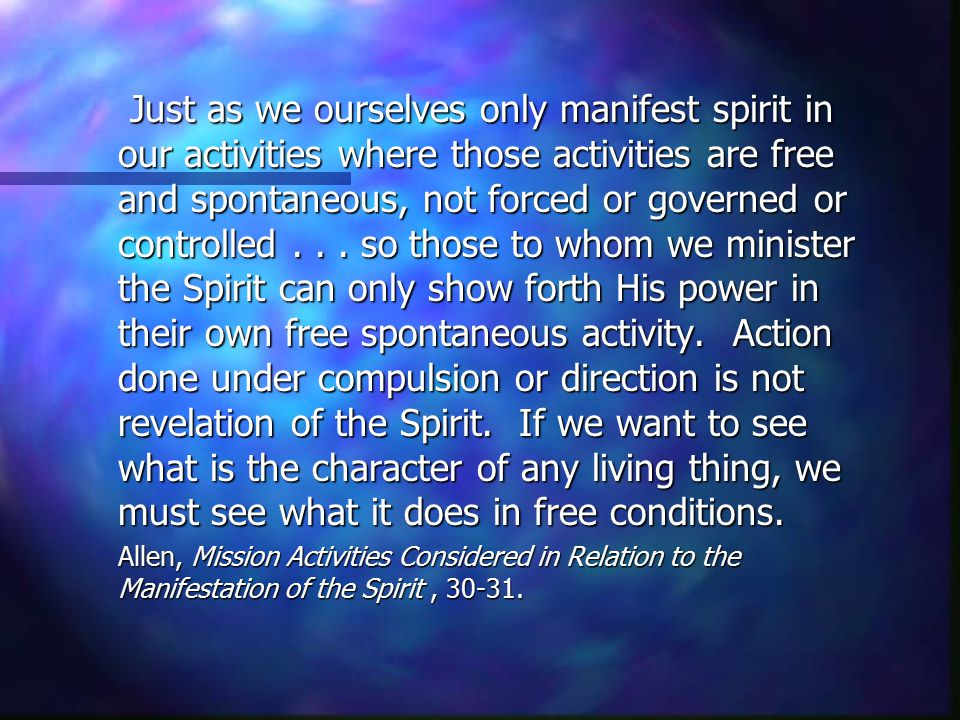 Just as we ourselves only manifest spirit in our activities where those activities are free and spontaneous, not forced or governed or controlled... s