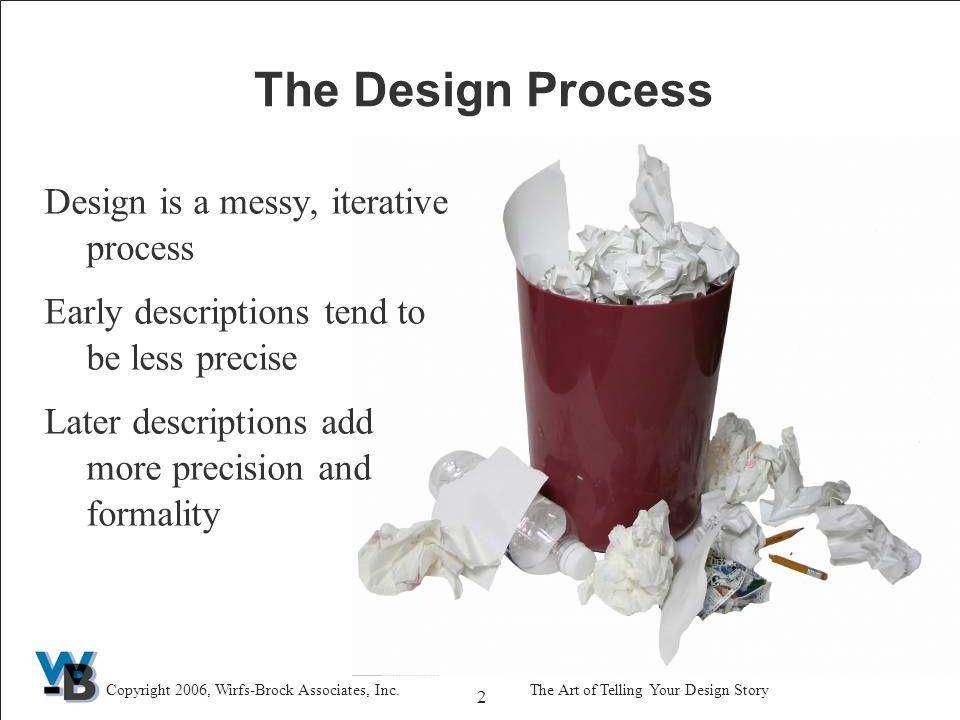 13 Copyright 2006, Wirfs-Brock Associates, Inc.The Art of Telling Your Design Story