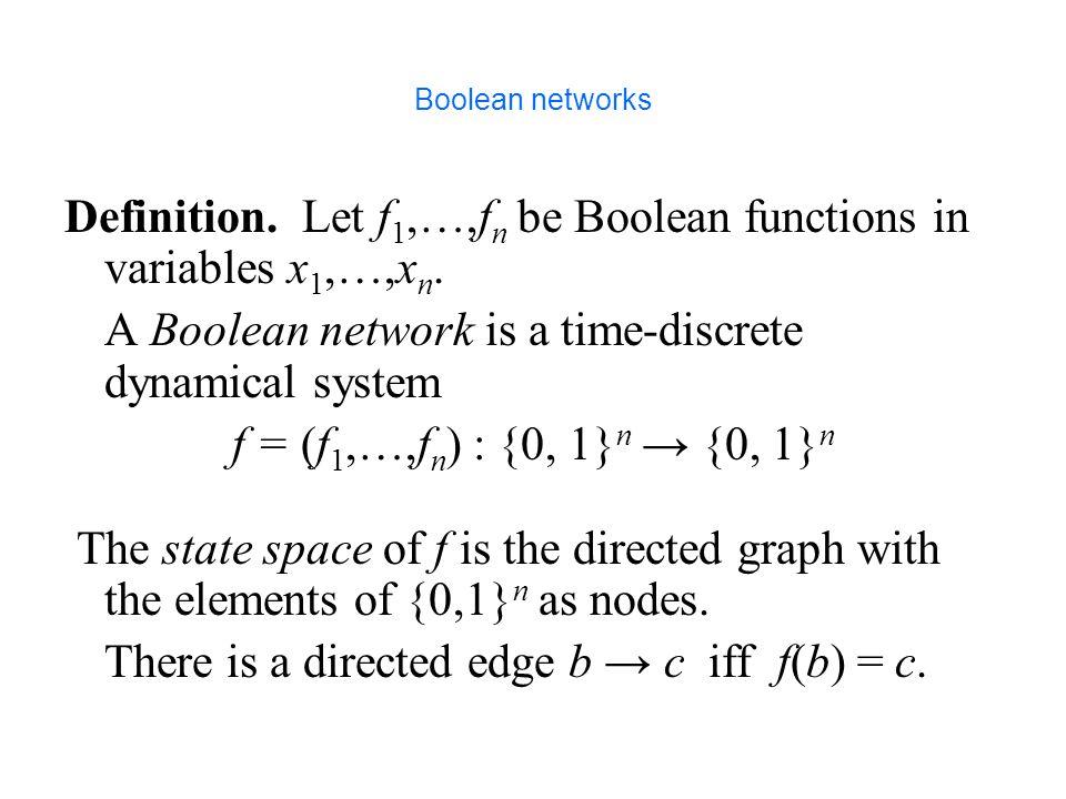 f 1 = : x 2 f 2 = x 4 OR (x 1 AND x 3 ) f 3 = x 4 AND x 2 f 4 = x 2 OR x 3 Boolean networks
