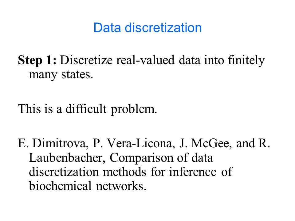 Data discretization Step 1: Discretize real-valued data into finitely many states.